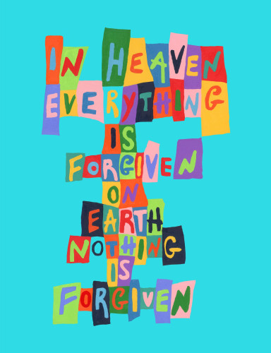 n Heaven Everything is Forgiven�On Earth Nothing is Forgiven