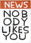 News, Nobody Likes You - click to enlarge